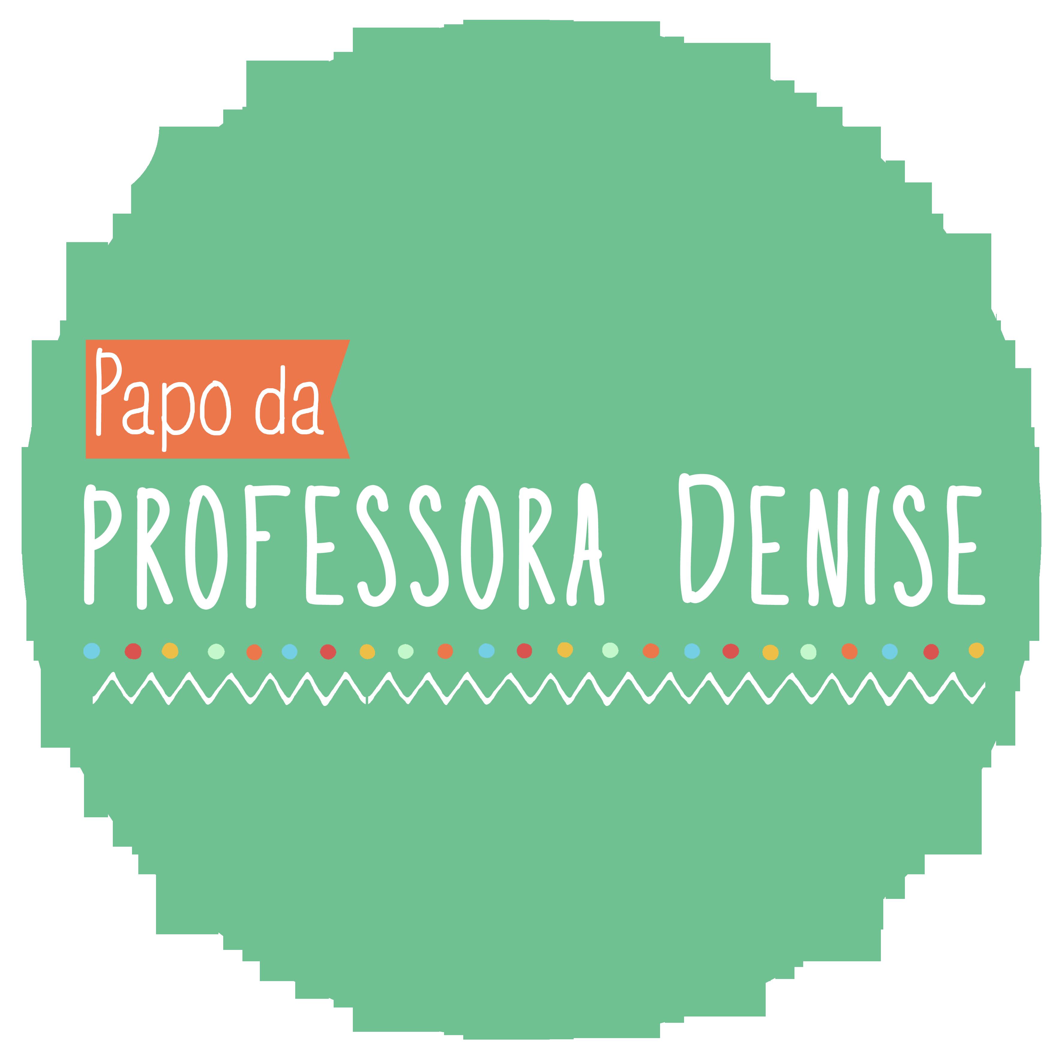 Papo da Professora Denise